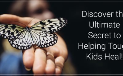 The Ultimate Secret to Helping Tough Kids Heal…