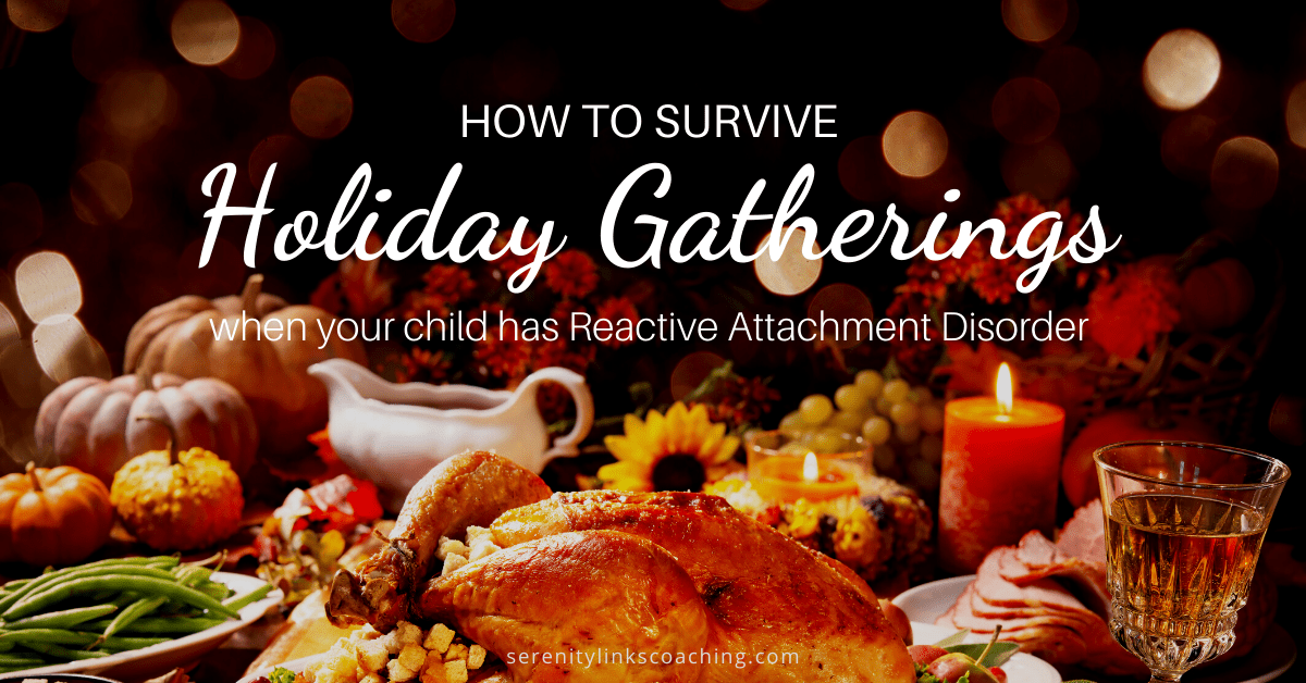 How to survive holiday gatherings when your child has Reactive Attachment Disorder
